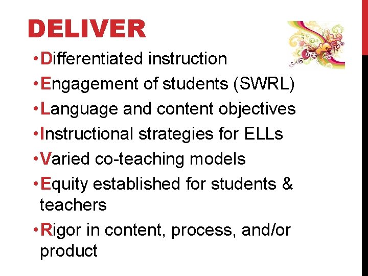 DELIVER • Differentiated instruction • Engagement of students (SWRL) • Language and content objectives