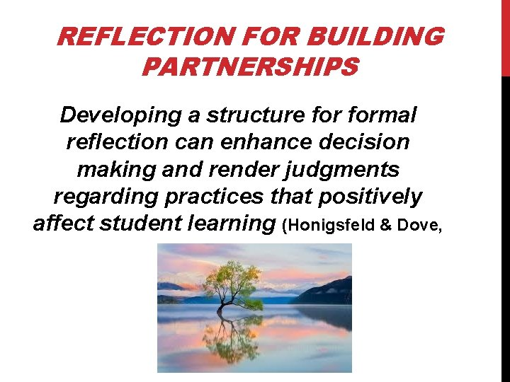 REFLECTION FOR BUILDING PARTNERSHIPS Developing a structure formal reflection can enhance decision making and