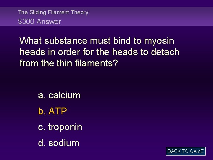 The Sliding Filament Theory: $300 Answer What substance must bind to myosin heads in