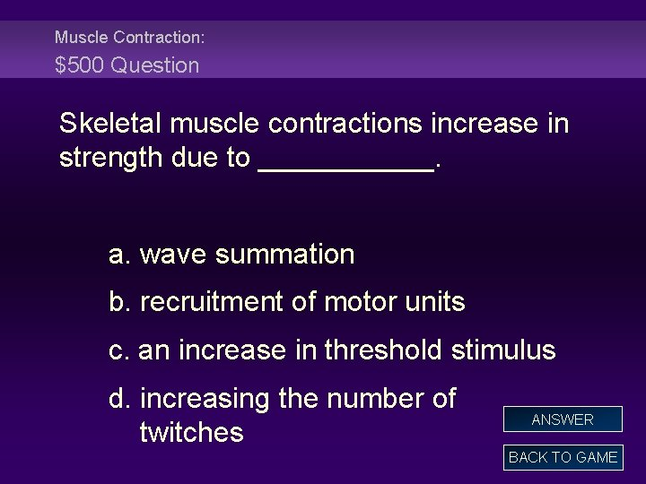 Muscle Contraction: $500 Question Skeletal muscle contractions increase in strength due to ______. a.