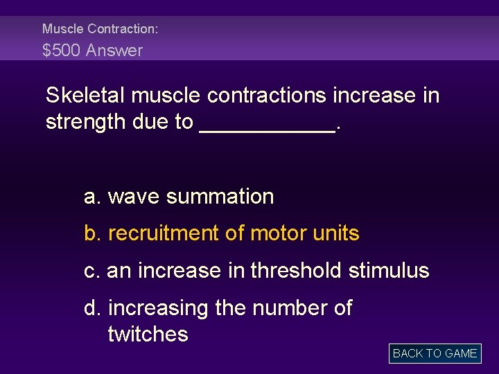 Muscle Contraction: $500 Answer Skeletal muscle contractions increase in strength due to ______. a.