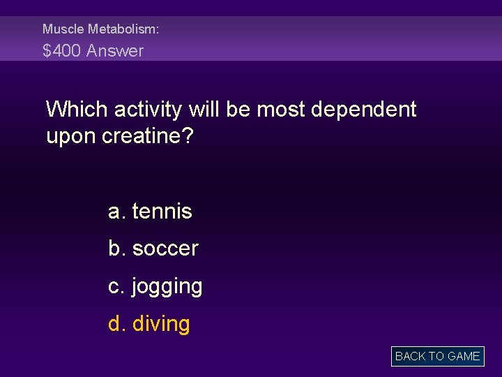 Muscle Metabolism: $400 Answer Which activity will be most dependent upon creatine? a. tennis
