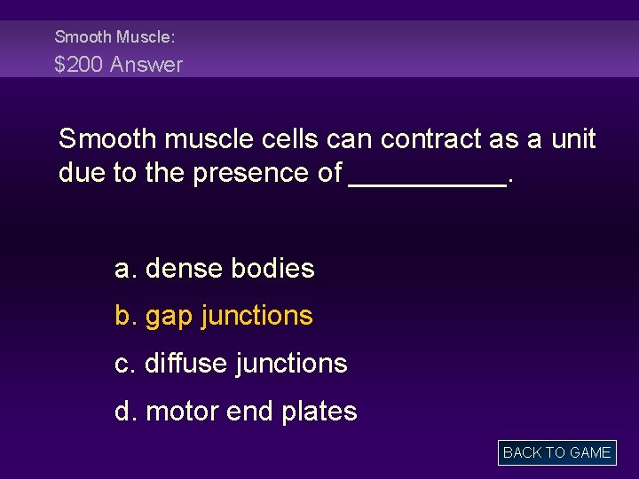 Smooth Muscle: $200 Answer Smooth muscle cells can contract as a unit due to