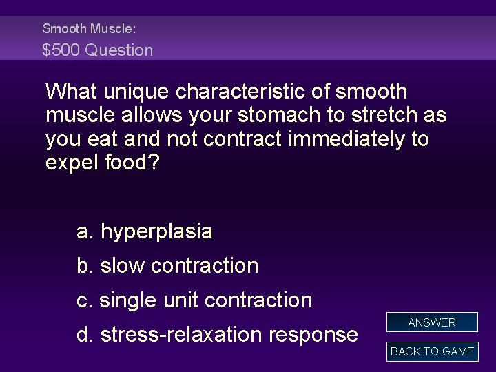 Smooth Muscle: $500 Question What unique characteristic of smooth muscle allows your stomach to