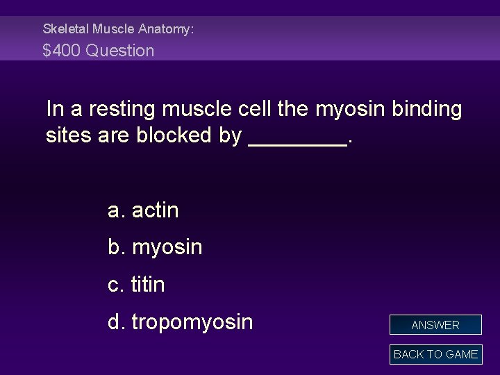 Skeletal Muscle Anatomy: $400 Question In a resting muscle cell the myosin binding sites