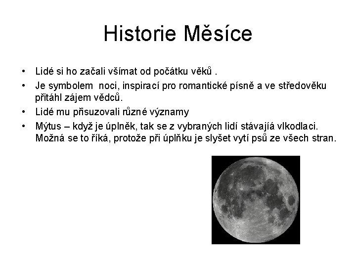 Historie Měsíce • Lidé si ho začali všímat od počátku věků. • Je symbolem