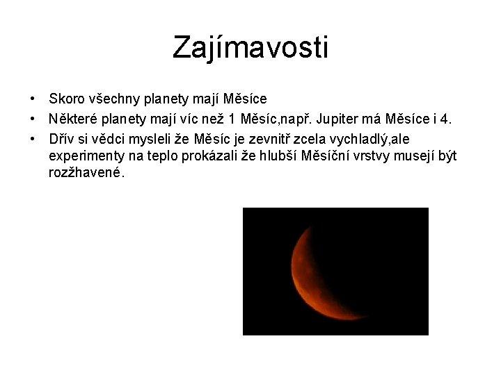 Zajímavosti • Skoro všechny planety mají Měsíce • Některé planety mají víc než 1