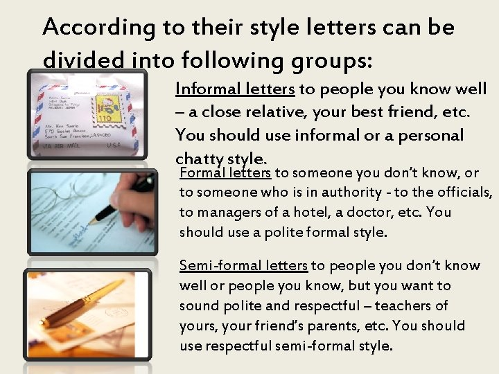 According to their style letters can be divided into following groups: Informal letters to