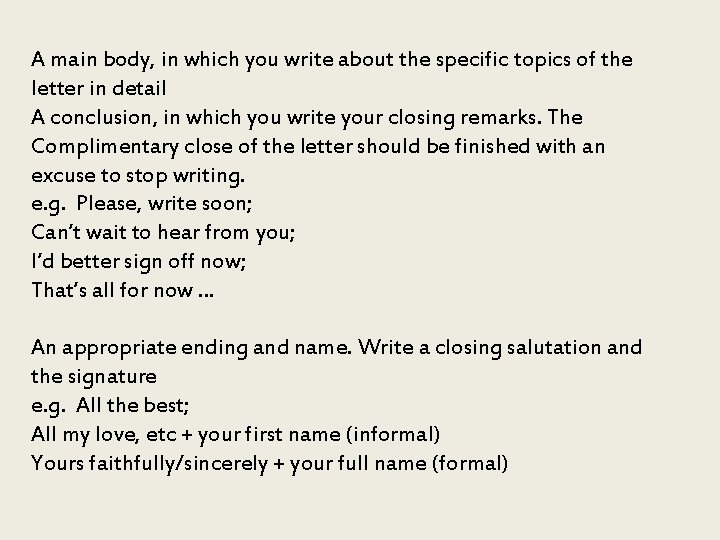 A main body, in which you write about the specific topics of the letter