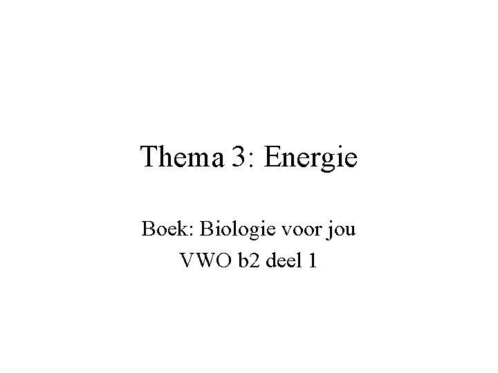 Thema 3: Energie Boek: Biologie voor jou VWO b 2 deel 1