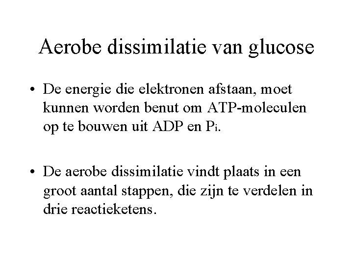 Aerobe dissimilatie van glucose • De energie die elektronen afstaan, moet kunnen worden benut
