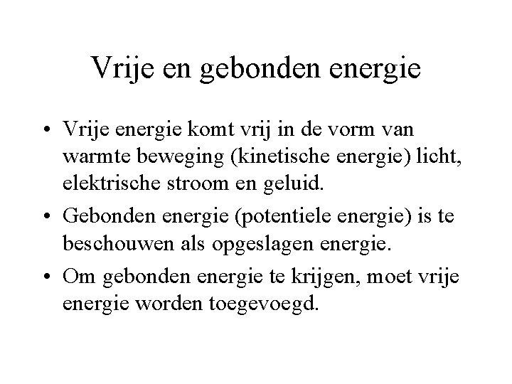 Vrije en gebonden energie • Vrije energie komt vrij in de vorm van warmte