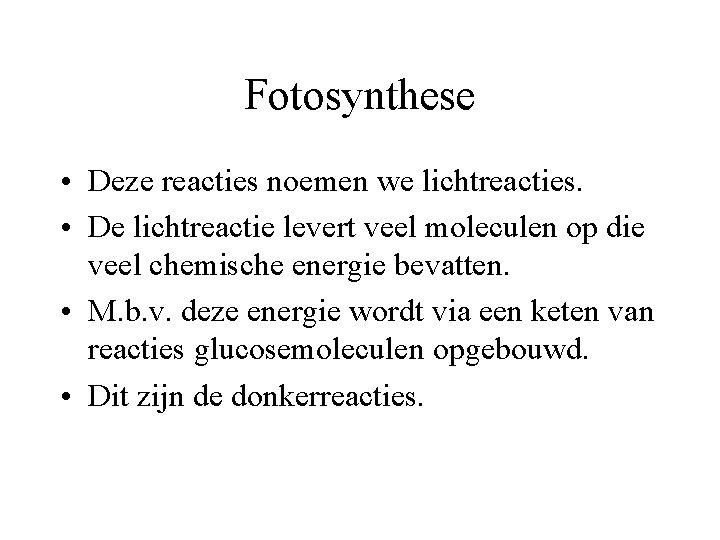 Fotosynthese • Deze reacties noemen we lichtreacties. • De lichtreactie levert veel moleculen op