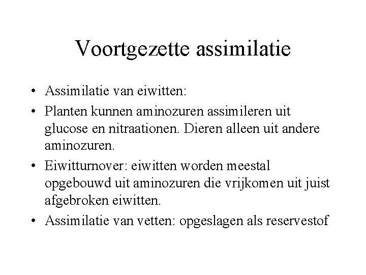 Voortgezette assimilatie • Assimilatie van eiwitten: • Planten kunnen aminozuren assimileren uit glucose en