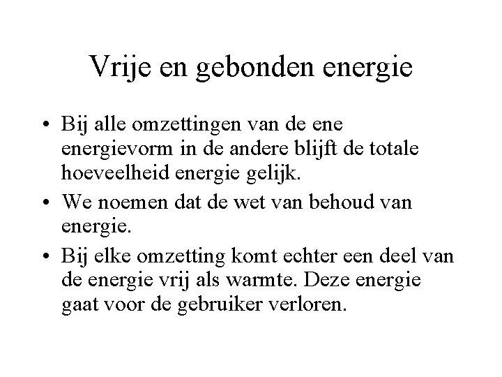Vrije en gebonden energie • Bij alle omzettingen van de energievorm in de andere