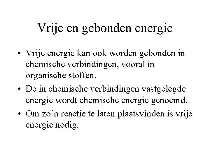 Vrije en gebonden energie • Vrije energie kan ook worden gebonden in chemische verbindingen,