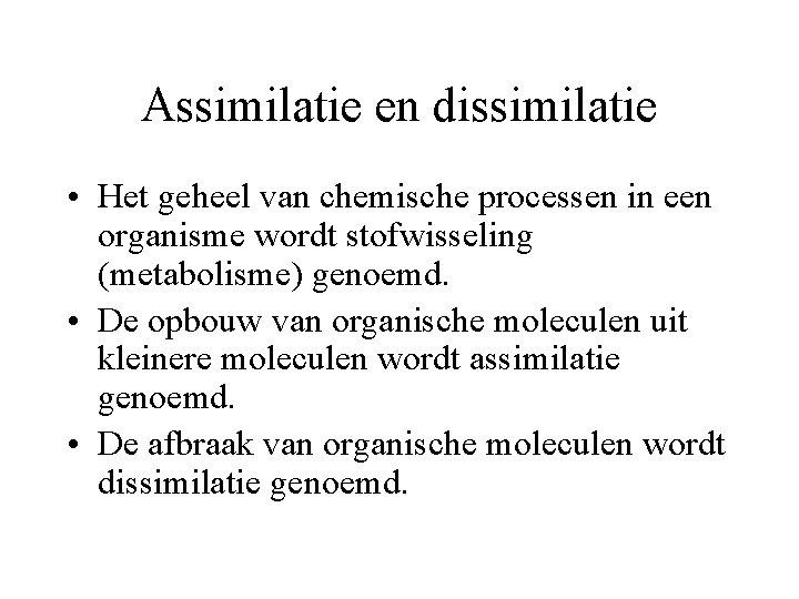 Assimilatie en dissimilatie • Het geheel van chemische processen in een organisme wordt stofwisseling