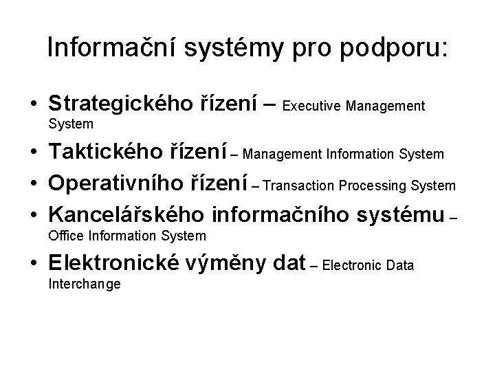 Informační systémy pro podporu: • Strategického řízení – Executive Management System • Taktického řízení
