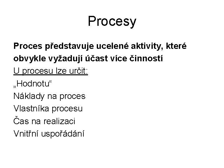 Procesy Proces představuje ucelené aktivity, které obvykle vyžadují účast více činností U procesu lze