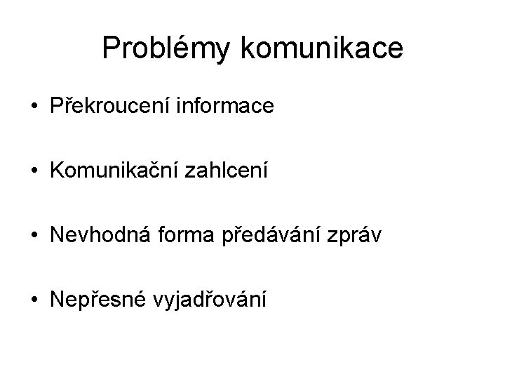 Problémy komunikace • Překroucení informace • Komunikační zahlcení • Nevhodná forma předávání zpráv •