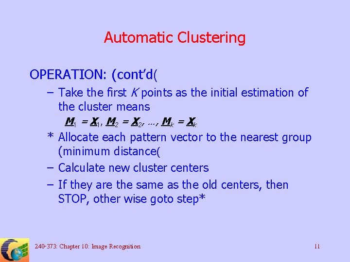 Automatic Clustering OPERATION: (cont'd( – Take the first K points as the initial estimation