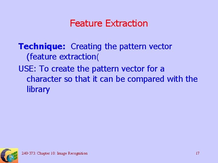Feature Extraction Technique: Creating the pattern vector (feature extraction( USE: To create the pattern