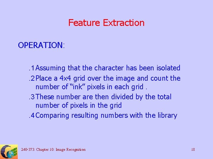 Feature Extraction OPERATION: . 1 Assuming that the character has been isolated. 2 Place