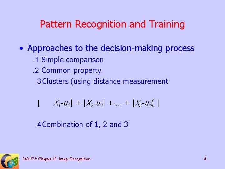 Pattern Recognition and Training • Approaches to the decision-making process. 1 Simple comparison. 2
