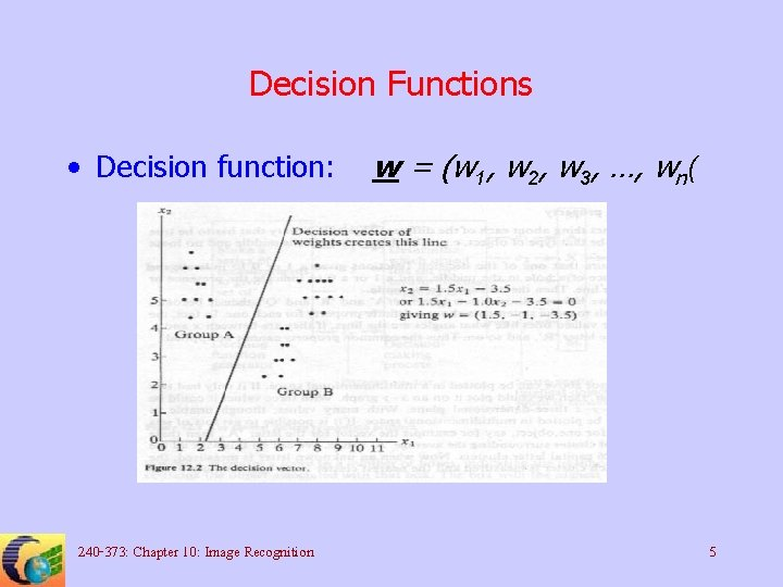 Decision Functions • Decision function: 240 -373: Chapter 10: Image Recognition w = (w