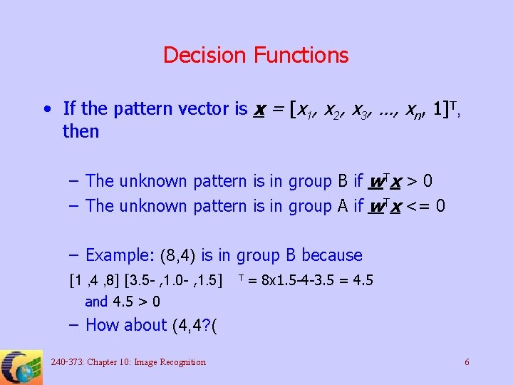 Decision Functions • If the pattern vector is x = [x 1, x 2,