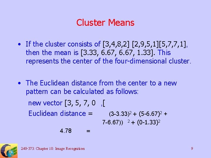 Cluster Means • If the cluster consists of [3, 4, 8, 2] [2, 9,