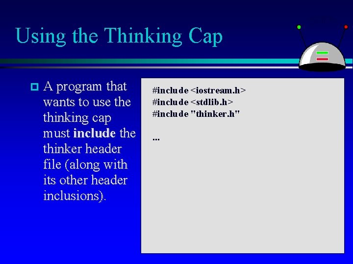 Using the Thinking Cap A program that wants to use thinking cap must include