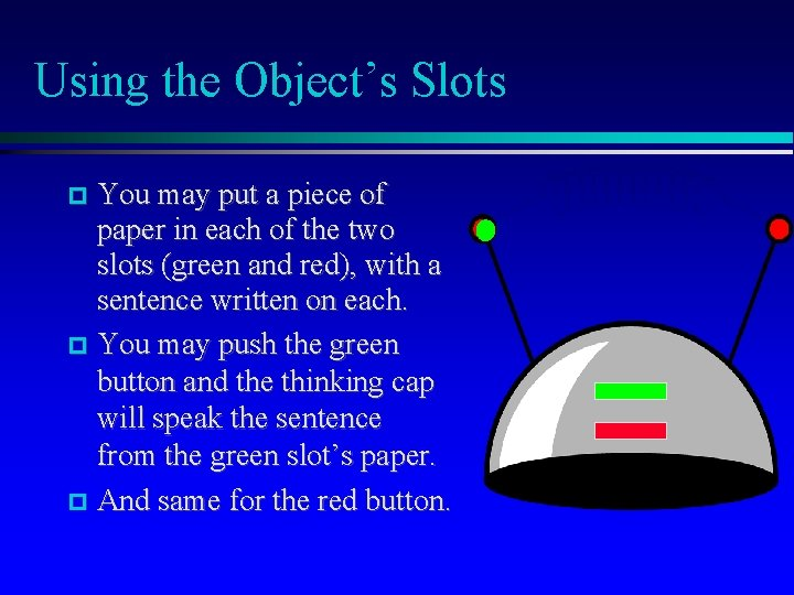 Using the Object's Slots You may put a piece of paper in each of