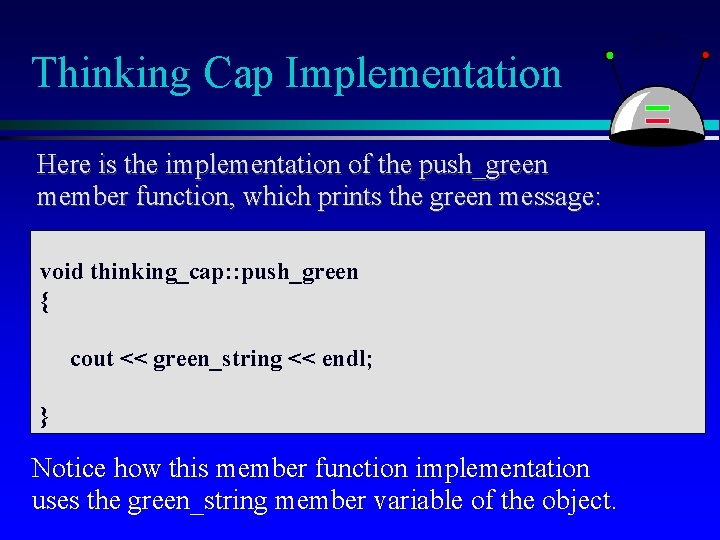 Thinking Cap Implementation Here is the implementation of the push_green member function, which prints