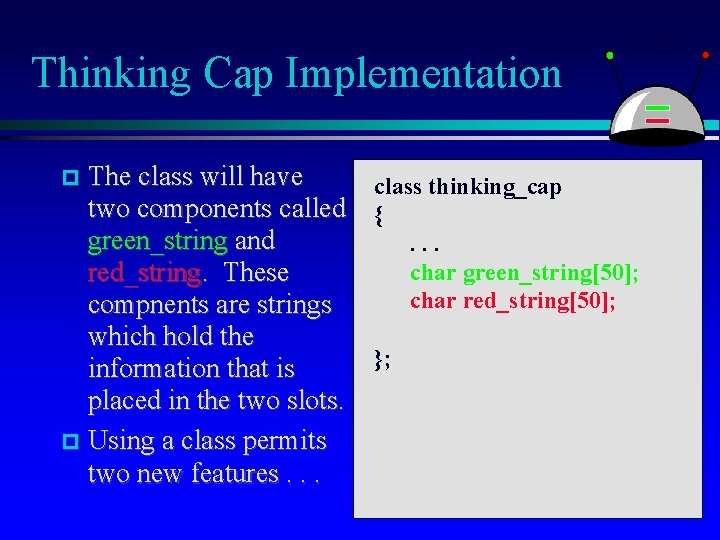 Thinking Cap Implementation The class will have class thinking_cap two components called { green_string