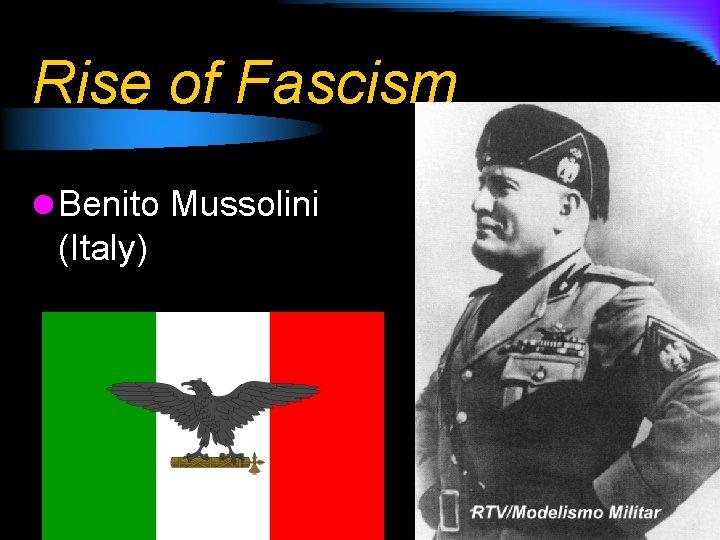 Rise of Fascism l Benito Mussolini (Italy)