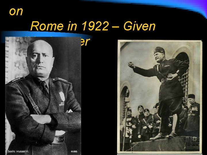 Mussolini and his Fascists March on Rome in 1922 – Given political power