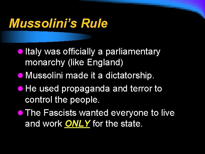 Mussolini's Rule l Italy was officially a parliamentary monarchy (like England) l Mussolini made