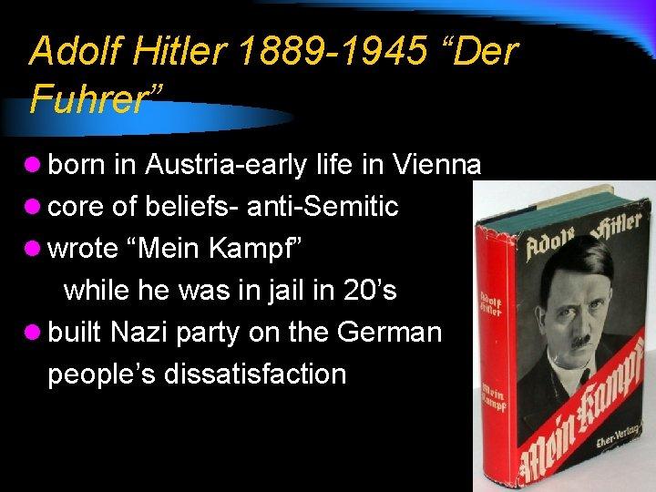 """Adolf Hitler 1889 -1945 """"Der Fuhrer"""" l born in Austria-early life in Vienna l"""