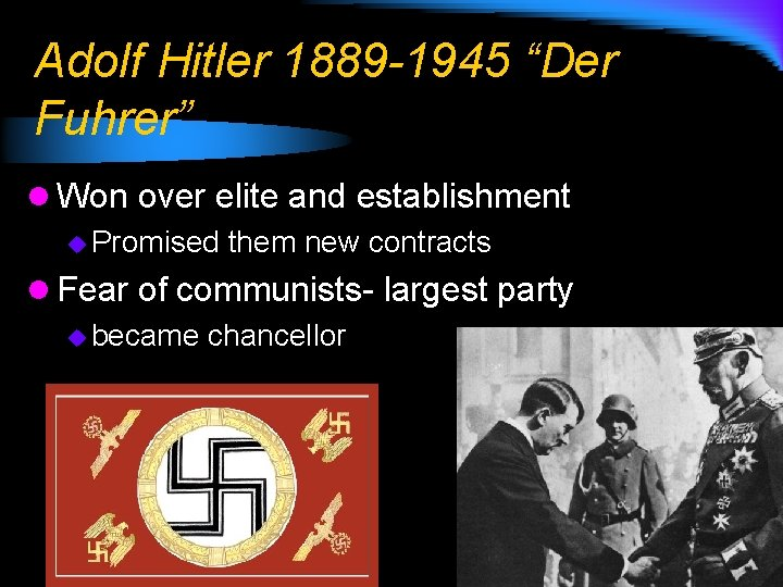 """Adolf Hitler 1889 -1945 """"Der Fuhrer"""" l Won over elite and establishment u Promised"""
