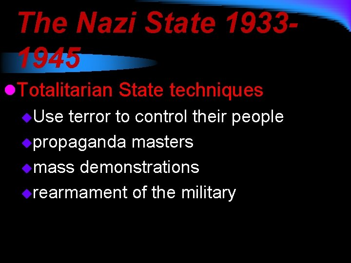 The Nazi State 19331945 l. Totalitarian State techniques u. Use terror to control their