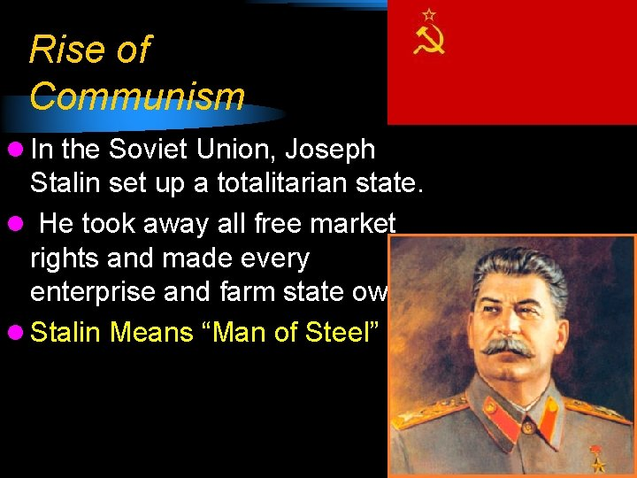 Rise of Communism l In the Soviet Union, Joseph Stalin set up a totalitarian