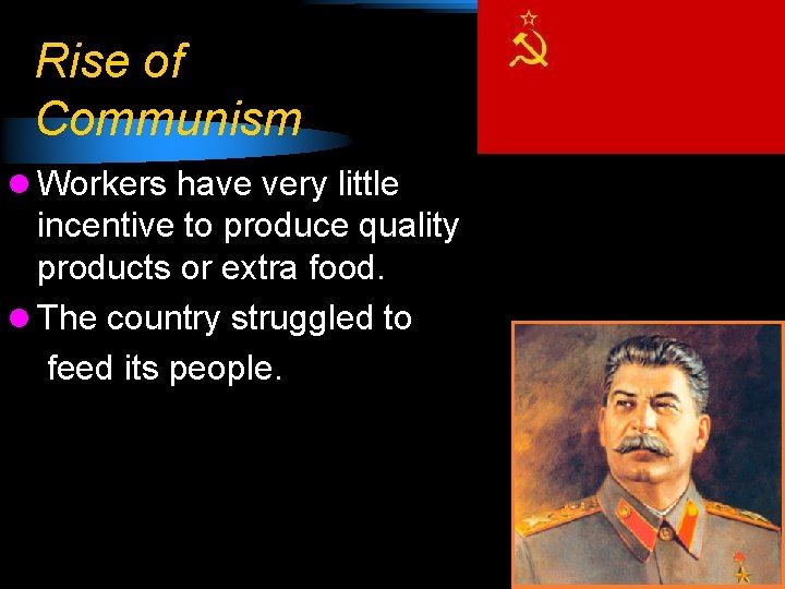 Rise of Communism l Workers have very little incentive to produce quality products or
