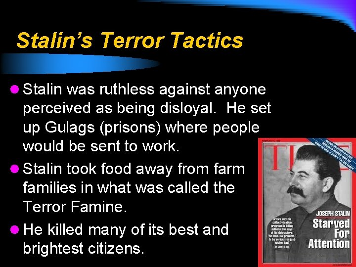 Stalin's Terror Tactics l Stalin was ruthless against anyone perceived as being disloyal. He