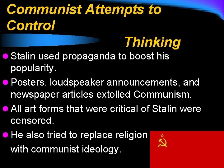Communist Attempts to Control Thinking l Stalin used propaganda to boost his popularity. l