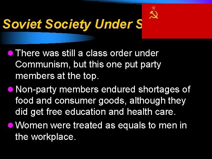 Soviet Society Under Stalin l There was still a class order under Communism, but