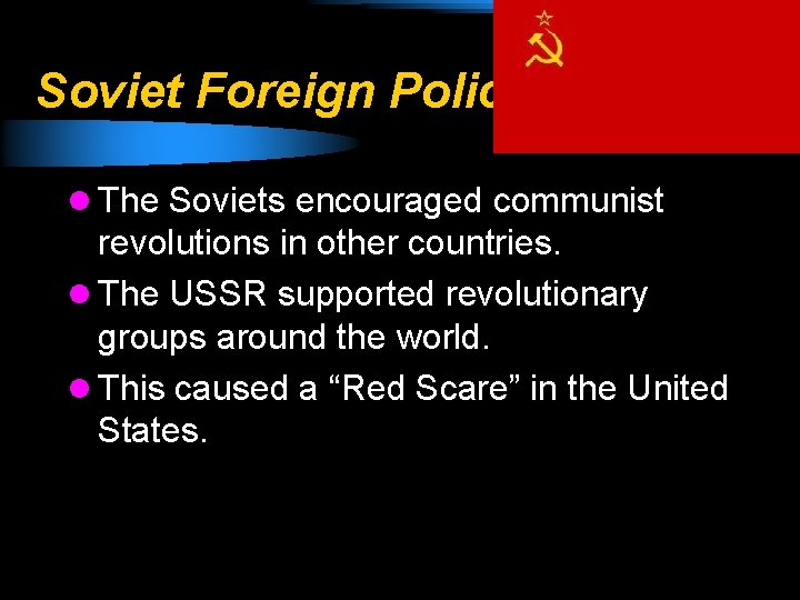 Soviet Foreign Policy l The Soviets encouraged communist revolutions in other countries. l The