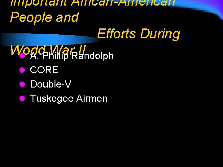 Important African-American People and Efforts During World War. Randolph II l A. Phillip l