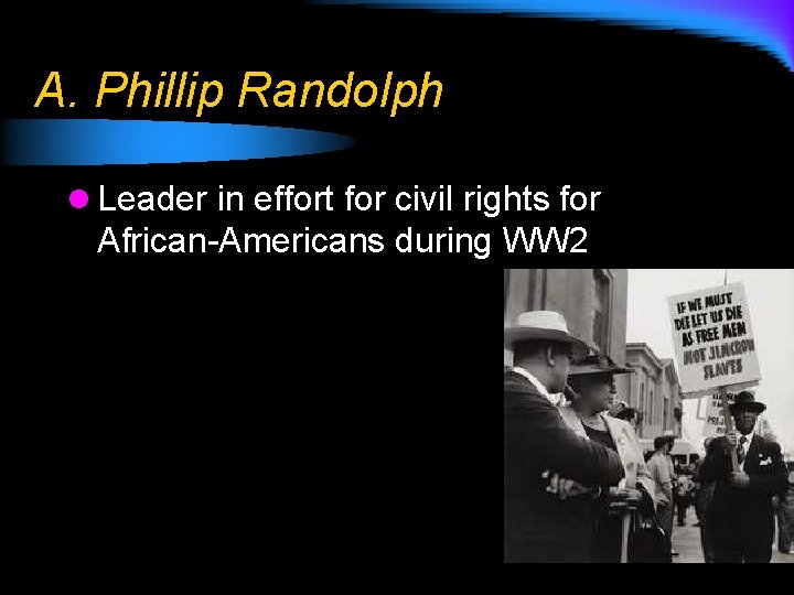 A. Phillip Randolph l Leader in effort for civil rights for African-Americans during WW