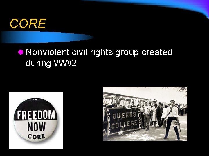 CORE l Nonviolent civil rights group created during WW 2